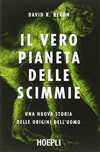 Il vero pianeta delle scimmie. Una nuova storia delle origini dell'uomo