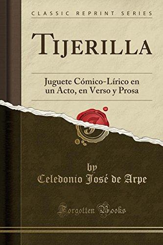 Tijerilla: Juguete Cómico-Lírico en un Acto, en Verso y Prosa (Classic Reprint) por Celedonio José de Arpe