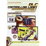 PLC controllori logici programmabili. Programmazione, applicazioni ed esercitazioni. Con DVD. Con espansione online. Per le Scuole superiori