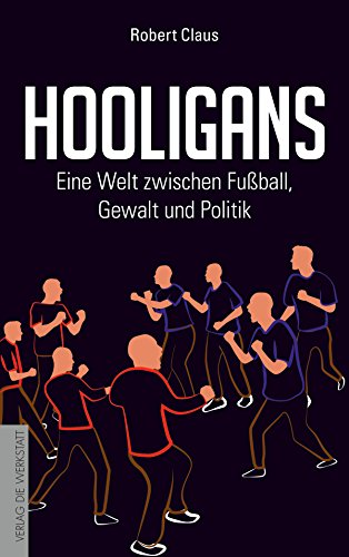 Hooligans: Eine Welt zwischen Fußball, Gewalt und Politik