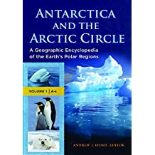 Antarctica and the Arctic Circle [2 Volumes]: A Geographic Encyclopedia of the Earth's Polar Regions