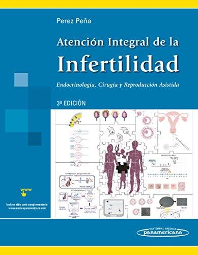 Atencion integral de la infertilidad / Comprehensive care of infertility: Endocrinologia, Cirugia Y Reproduccion Asistida / Endocrinology, Surgery and Assisted Reproduction