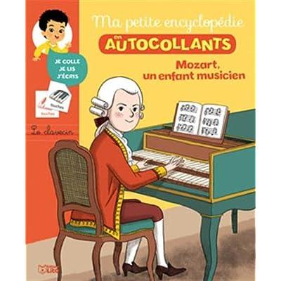 Ma Petite Encyclopédie en Autocollants: Mozart, un enfant musicien - De 5 à 8 ans