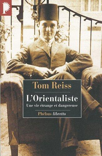 L'Orientaliste : L'énigme résolue d'une vie étrange et dangereuse par Tom Reiss