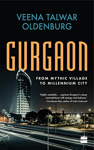 Gurgaon: From Mythic Village to Millennium City (English Edition)