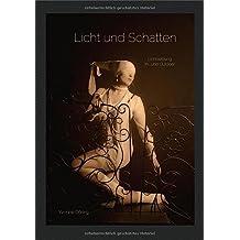 Licht und Schatten: Lichtsetzung In- und Outdoor