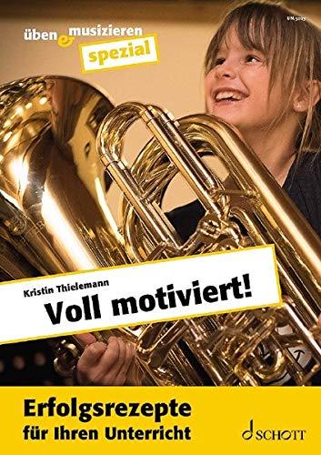 Voll motiviert!: Erfolgsrezepte für Ihren Unterricht (üben & musizieren)