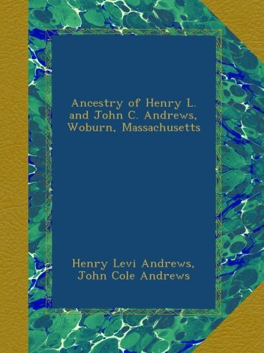 ancestry-of-henry-l-and-john-c-andrews-woburn-massachusetts