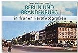 Berlin und Brandenburg in frühen Farbfotografien - Peter (Hrsg.) Walther