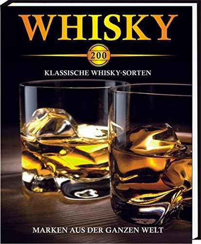 Preisvergleich Produktbild Whisky - 200 klassische Whisky-Sorten