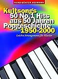 Kultsongs: 50 No. 1 Hits aus 50 Jahren Popgeschichte 1950-2000. Leichte Arrangements für Klavier