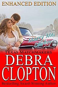MARRY ME, COWBOY Enhanced Edition (Texas Matchmakers Book 6) by [Clopton, Debra]