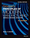 Groover's Principles of Modern Manufacturing: Materials, Processes, and Systems