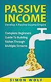 PASSIVE INCOME: Develop A Passive Income Empire - Complete Beginners Guide To Building Riches Through Multiple Streams (Multiple Streams, Passive Income Riches, E-commerce Empire)