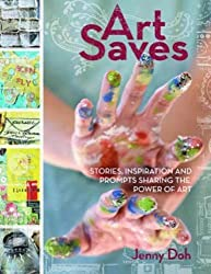 Art Saves: Stories, Inspiration and Prompts Sharing the Power of Art by Jenny Doh (2011-07-29)
