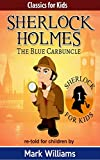 Sherlock Holmes re-told for children : The Blue Carbuncle: American-English Edition (Classics For Kids : Sherlock Holmes Book 1)