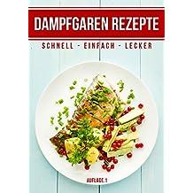 Dampfgaren Rezepte: Schnell - Einfach - Lecker