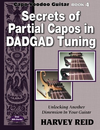 Secrets of Partial Capos In DADGAD Tuning: Unlocking Another Dimension In Your Guitar: Volume 4 (Capo Voodoo Guitar)