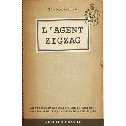 L'agent Zigzag : La véritable histoire d'Eddie Chapman escroc séducteur traître héros et espion