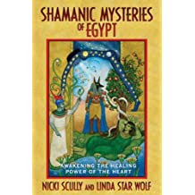 Shamanic Mysteries of Egypt: Awakening the Healing Power of the Heart by Nicki Scully (2007-03-20)