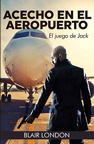 Achecho en el aeropuerto: El juego de Jack por Blair London