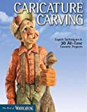 Caricature Carving (Best of WCI) (The Best of Woodcarving Illustrated)