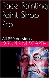 Face Painting Paint Shop Pro: All PSP Versions (Paint Shop Pro Made Easy by Wendi E M Scarth Book 98)