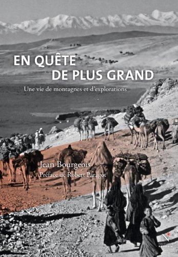 En quête de plus grand: Montagnes et explorations d'une vie par Jean Bourgeois