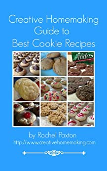 Creative Homemaking Guide to Best Cookie Recipes (English Edition) von [Paxton, Rachel]