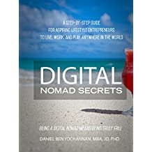 Digital Nomad Secrets: Discover A Step-By-Step Guide For Lifestyle Entrepreneurs: Step-By-Step Guide For Aspiring Lifestyle Entrepreneurs To Live, Work, ... Play Anywhere in the World (English Edition)