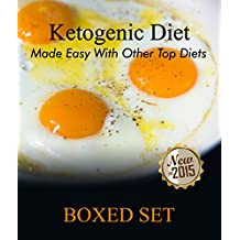Ketogenic Diet Made Easy With Other Top Diets: Protein, Mediterranean and Healthy Recipes