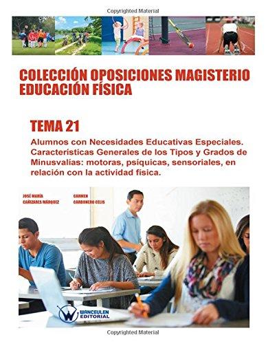 Colección Oposiciones Magisterio Educación Física. Tema 21: Alumnos con necesidades educativas especiales. Características generales de los tipos y ... PROFESORADO DE EDUCACIÓN FÍSICA EN PRIMARIA)