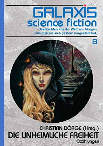 GALAXIS SCIENCE FICTION, Band 8: DIE UNHEIMLICHE FREIHEIT: Geschichten aus der Welt von Morgen - wie man sie sich gestern vorgestellt hat.