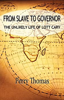 From Slave to Governor: the Unlikely Life of Lott Cary (English Edition) par [Thomas, Perry]