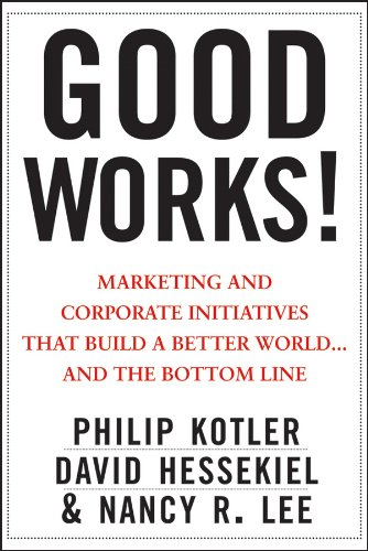 good-works-marketing-and-corporate-initiatives-that-build-a-better-worldand-the-bottom-line