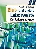 Blut- und Laborwerte: Der Patientenratgeber