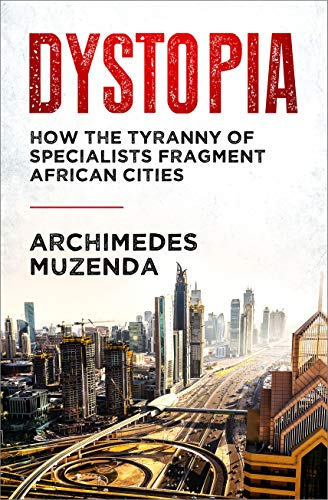 Dystopia: How The Tyranny of Specialists Destroy African Cities (English Edition)