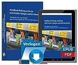 Handbuch Prüfung ortsfester elektrischer Anlagen und Betriebsmittel: Prüfabläufe, Grenz- und Richtwerte gem. DIN VDE 0100-600 und 0105-100 für die Prüfung vor Ort