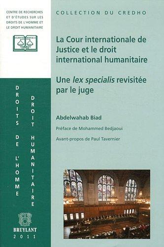 La Cour Internationale de Justice et le droit international humanitaire: une lex specialis revisitée par le juge