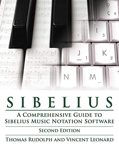 Sibelius: A Comprehensive Guide to Sibelius Music Notation SoftwareTHUpdated (Technical Reference)