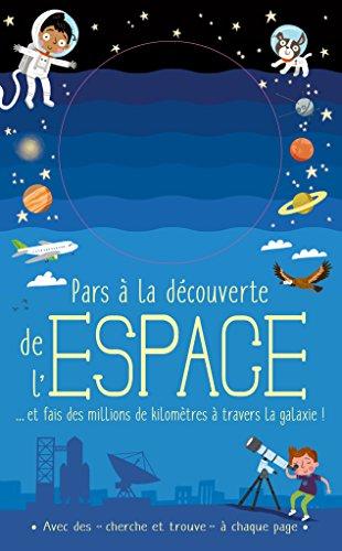 Pars à la découverte de l'espace : Et fais des millions de kilomètres à travers la galaxie !