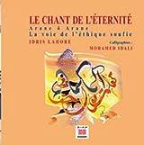 Chant de l'éternité (Le) : Arane ô Arane, la voie de l'éthique soufie