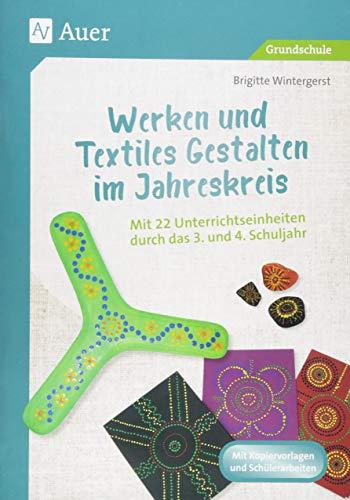 Werken und Textiles Gestalten im Jahreskreis: Mit 22 Unterrichtseinheiten durch das 3. und 4. Schuljahr (3. und 4. Klasse)