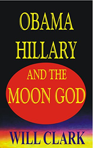 Obama, Hillary and the Moon God (English Edition) por Will Clark