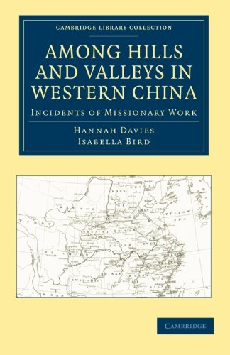 Among Hills and Valleys in Western China: Incidents of Missionary Work (Cambridge Library Collection - Travel and Exploration in Asia)