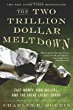 Two Trillion Dollar Meltdown: Easy Money, High Rollers, and the Great Credit Crash