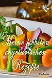 Meine liebsten vegetarischen Rezepte: Das praktische Notizbuch für die liebsten eigenen vegetarischen Rezepte - Platz für 100 Rezepte!