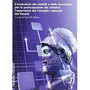 L'evoluzione Dei Modelli E Delle Tecnologie Per La Partecipazione Dei Cittadini. L'esperienza Del Consiglio Regionale Del Veneto