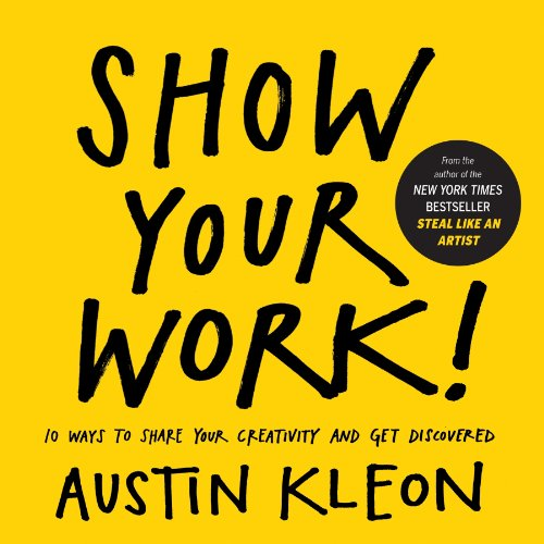 Show Your Work!: 10 Ways to Share Your Creativity and Get Discovered (English Edition) por Austin Kleon