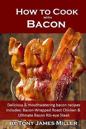 how-to-cook-with-bacon-delicious-and-mouthwatering-bacon-recipes-english-edition